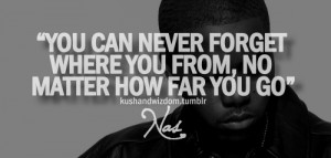 You can never forget where you from, no matter how far you go.