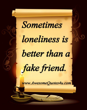 Loneliness Quotes Sometimes loneliness is better