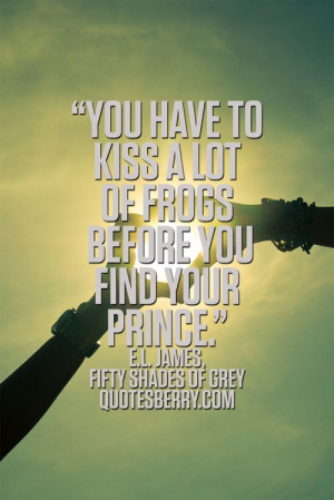 ... find your prince. - E.L. James, Fifty Shades of Grey #quotes more on