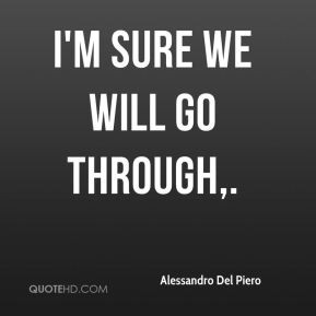 Alessandro Del Piero - I'm sure we will go through,.
