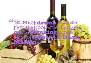 """... holding on.""""–Drinking Quotes, Alcohol Quotes by Dean Martin"""