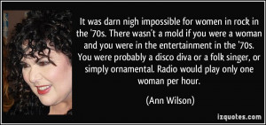 It was darn nigh impossible for women in rock in the '70s. There wasn ...