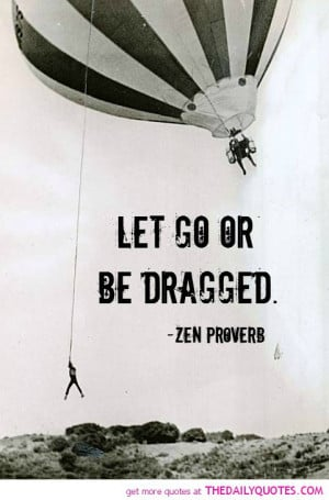 zen-proverb-quote-let-go-saying-good-fuunny-life-quotes-pictures-pics ...