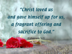 Christ Loved Us And Gave Himself Up For Us, A Fragrant Offering And ...