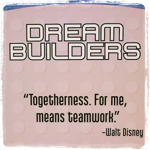 Teamwork Quotes, Togetherness For Me Means Teamwork, Walt Disney ...