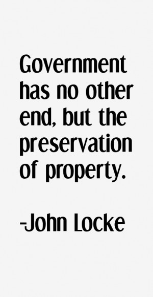 """Government has no other end, but the preservation of property."""""""
