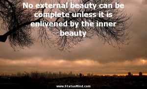 ... beauty can be complete unless it is enlivened by the inner beauty