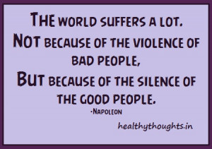 ... because of the violence of bad people but the silence of good people