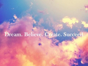 Quotes and sayings dream believe create reach success