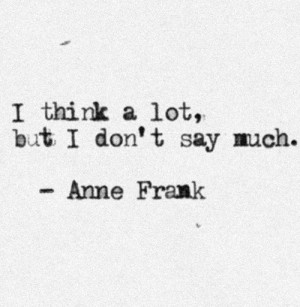 Think A Lot, But I Don't Say Much: Quote About I Think A Lot But I ...