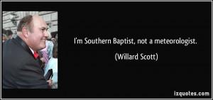 Southern Baptist, not a meteorologist. - Willard Scott