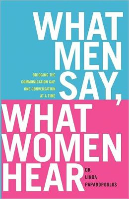 What Men Say, What Women Hear: Bridging the Communication Gap One ...