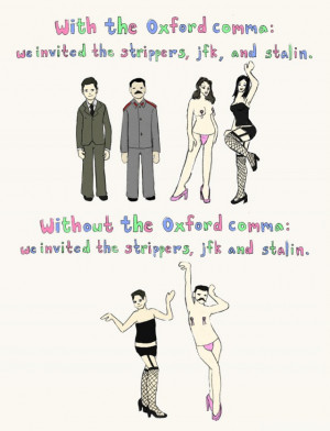 Oxford comma and strippers.«With the Oxford comma: we invited the ...