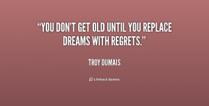 quote Troy Dumais you dont get old until you replace 156837 png
