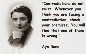 ... your premises. You will find that one of them is wrong. – Ayn Rand