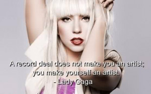Best Celebrity Quote By lady gaga~ A record deal does not make you an ...