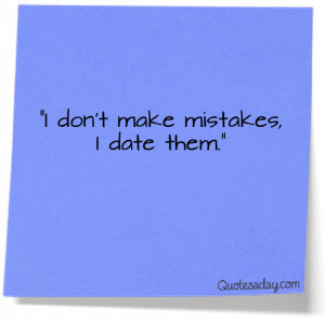 Navigation Home > Funny Quotes > I Don't Make Mistakes…