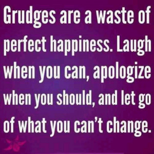 Never hold a grudge with your family. Sometimes they're all you have.