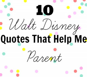 10 Walt Disney Quotes That Help Me Parent