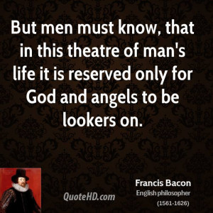 But men must know, that in this theatre of man's life it is reserved ...