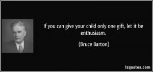 If you can give your child only one gift, let it be enthusiasm ...