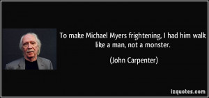 To make Michael Myers frightening, I had him walk like a man, not a ...