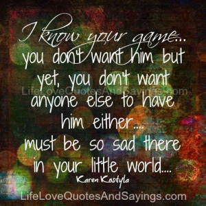 you don't want him but yet, you don't want anyone else to have him ...