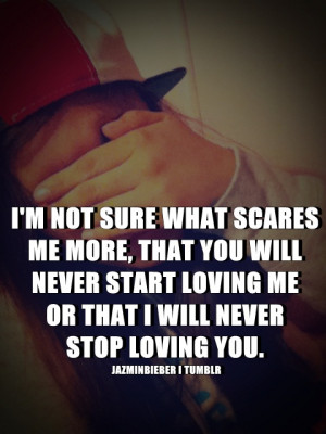 ... you will never start loving me or that i will never stop loving you