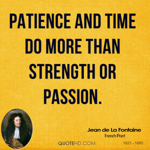 Patience and time do more than strength or passion.