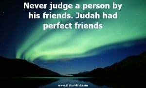 Never judge a person by his friends. Judah had perfect friends - Paul ...
