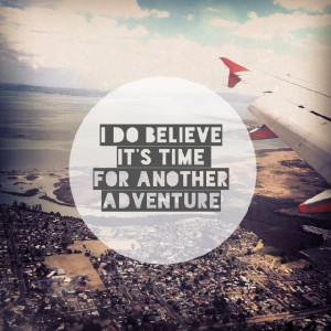 do believe its time for another adventure