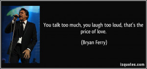 File Name : quote-you-talk-too-much-you-laugh-too-loud-that-s-the ...