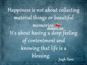 ... » Quotes » Happiness Is Not About Collecting Material Things Or