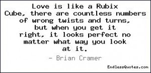 Love is like a Rubix Cube, there are countless numbers of wrong twists ...