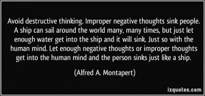 Avoid destructive thinking. Improper negative thoughts sink people. A ...