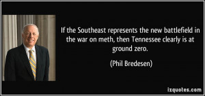 war on meth, then Tennessee clearly is at ground zero. - Phil Bredesen ...