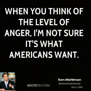When you think of the level of anger, I'm not sure it's what Americans ...