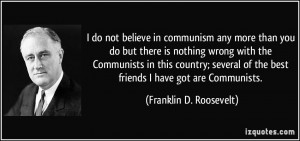 believe in communism any more than you do but there is nothing wrong ...