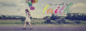 Faith, 2 Corinthians 5:7, For we walk by faith, Christian Facebook ...