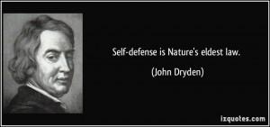 Self-defense is Nature's eldest law. - John Dryden