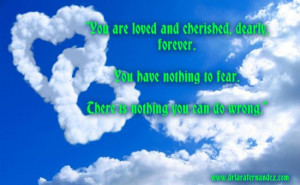"""You are loved and cherished, dearly, forever."""" """"You have nothing ..."""
