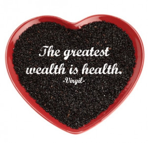 "The greatest wealth is health"" – Virgil"