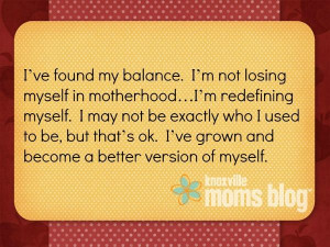 ... , quote on finding balance with motherhood and redefining yourself