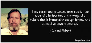 If my decomposing carcass helps nourish the roots of a Juniper tree or ...