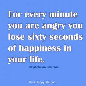 Happiness Quote: For every minute you are angry you lose..