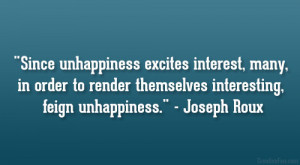 Since unhappiness excites interest, many, in order to render ...
