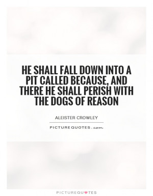 He shall fall down into a pit called because, and there he shall ...