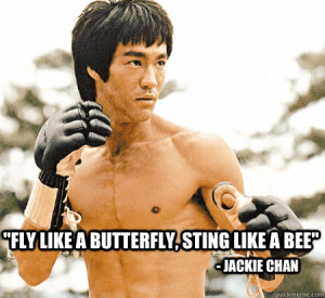 fly like a butterfly sting like a bee jackie chan - Famous Quotes