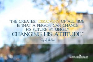 ... can change his future by merely changing his attitude. ~Oprah Winfrey