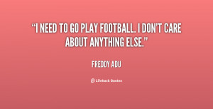 """need to go play football. I don't care about anything else."""""""